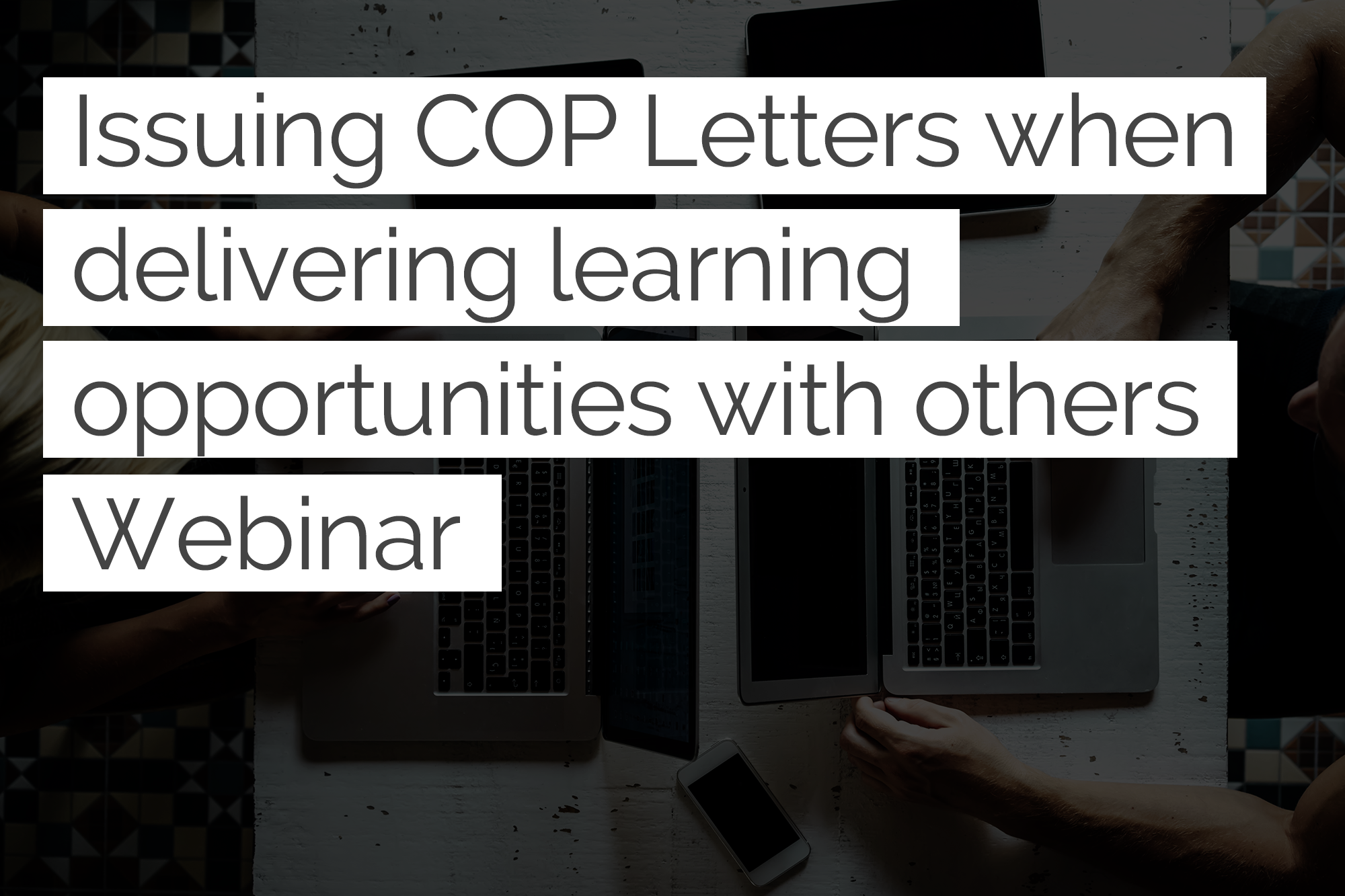 Issuing Completion of Procedures Letters when delivering learning opportunities with others webinars