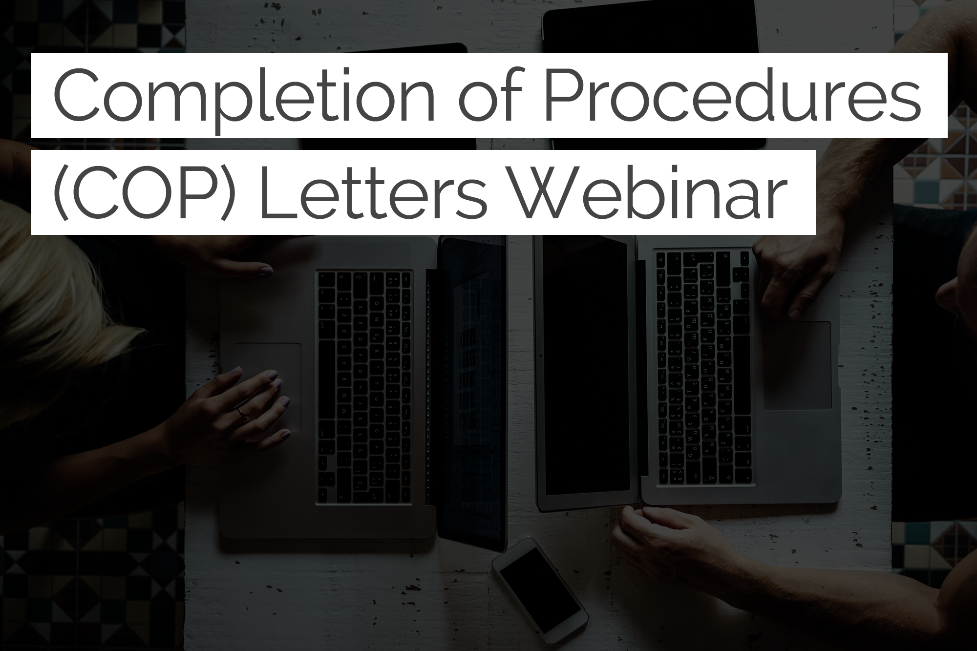 Completion of Procedures (COP) Letters Webinar